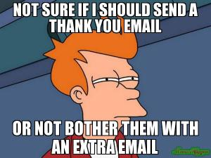 Not sure if should send a thank you email or not bother them with an extra email